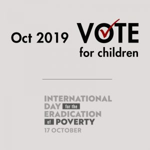 October 2019 - Vote for Children. International Day for the Eradication of Poverty - 17 October